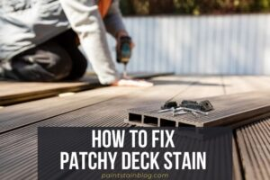 how to fix patchy deck stain