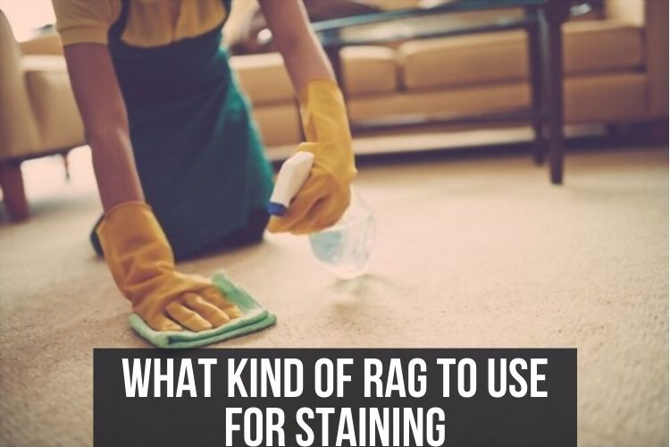 what kind of rag to use for staining